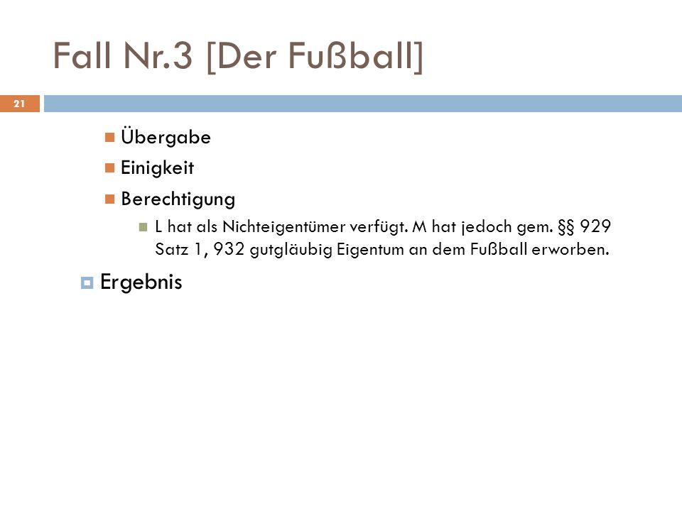 Fall Nr.3 [Der Fußball] Ergebnis Übergabe Einigkeit Berechtigung